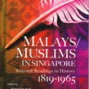 Malays/Muslims in Singapore: Selected Readings in History 1819 – 1965